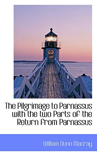 The Pilgrimage to Parnassus with the two Parts of the Return from Parnassus: Macray, William Dunn