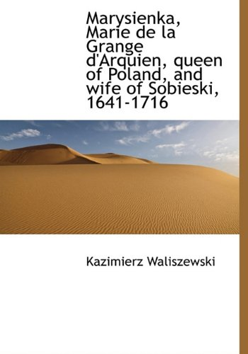 9781117177632: Marysienka, Marie de La Grange D'Arquien, Queen of Poland, and Wife of Sobieski, 1641-1716
