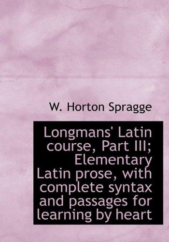 Longmans' Latin Course, Part III; Elementary Latin: Spragge, W. Horton