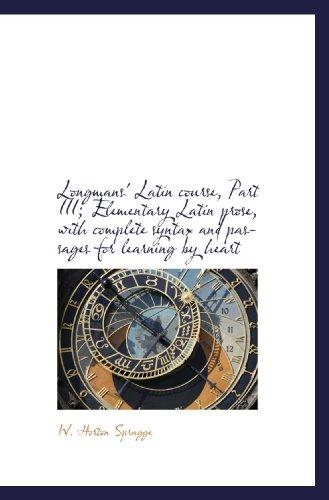Longmans' Latin course, Part III; Elementary Latin: W. Horton Spragge