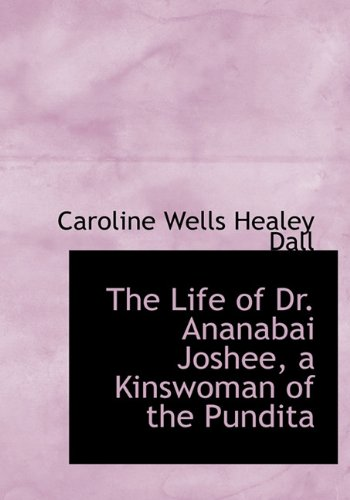 9781117179179: The Life of Dr. Ananabai Joshee, a Kinswoman of the Pundita