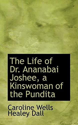 9781117179186: The Life of Dr. Ananabai Joshee, a Kinswoman of the Pundita
