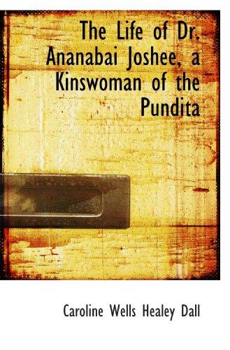 9781117179193: The Life of Dr. Ananabai Joshee, a Kinswoman of the Pundita