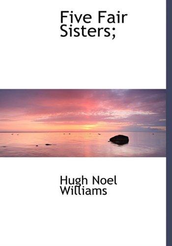 Five Fair Sisters;: Williams, Hugh Noel
