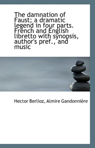 9781117192109: The Damnation of Faust; a dramatic legend in four parts. French and English libretto with synopsis,