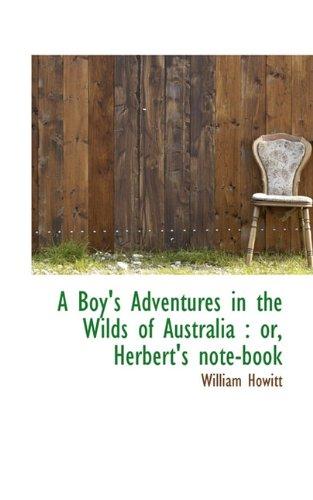 9781117196466: A Boy's Adventures in the Wilds of Australia: or, Herbert's note-book