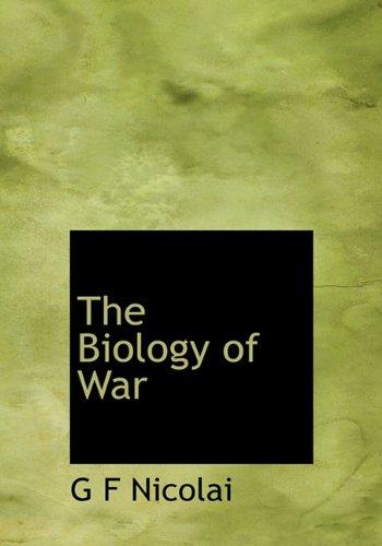 The Biology of War: G F Nicolai