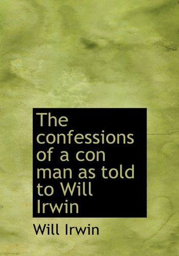9781117200361: The confessions of a con man as told to Will Irwin