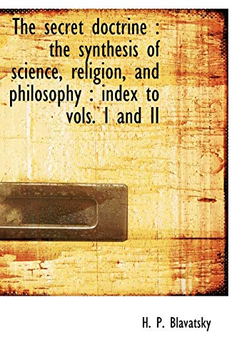 9781117204642: The Secret Doctrine: The Synthesis of Science, Religion, and Philosophy: Index to Vols. I and II
