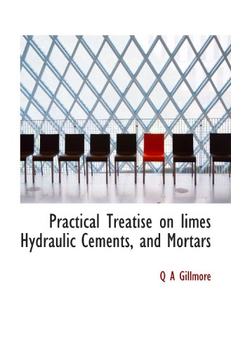 9781117207421: Practical Treatise on limes Hydraulic Cements, and Mortars