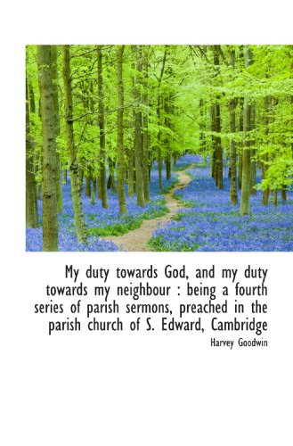 9781117210438: My duty towards God, and my duty towards my neighbour : being a fourth series of parish sermons, pre