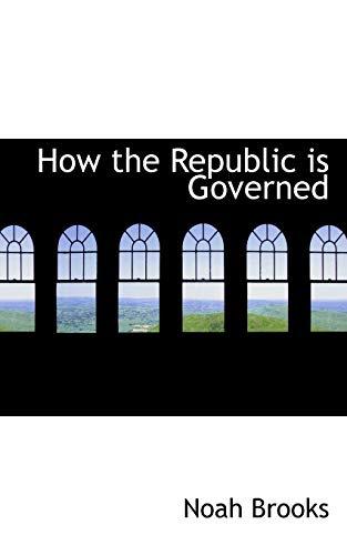 How the Republic Is Governed (1117219364) by Brooks, Noah