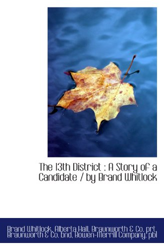 The 13th District : A Story of a Candidate / by Brand Whitlock: Brand Whitlock