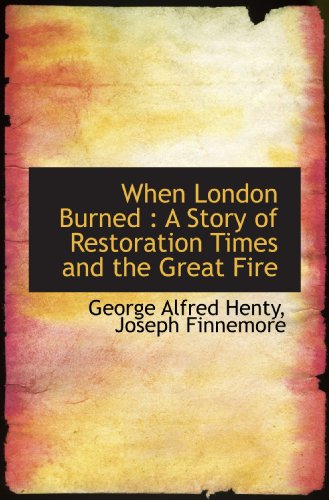 9781117222585: When London Burned : A Story of Restoration Times and the Great Fire
