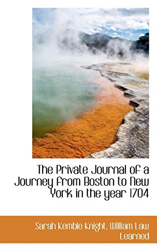 The Private Journal of a Journey from Boston to New York in the year 1704 (1117225070) by Sarah Kemble Knight; William Law Learned
