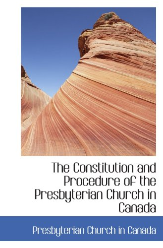 9781117229720: The Constitution and Procedure of the Presbyterian Church in Canada