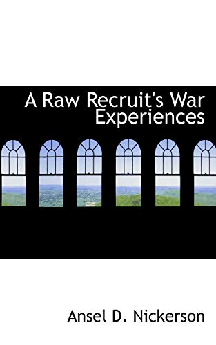 9781117230894: A Raw Recruit's War Experiences