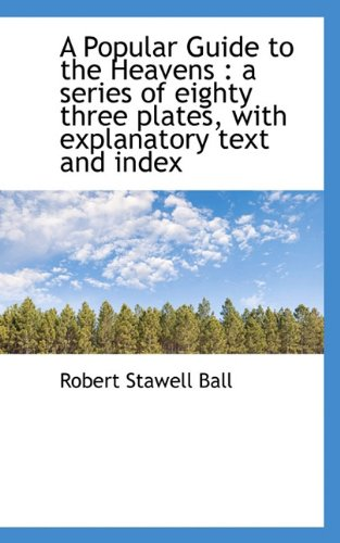 9781117231594: A Popular Guide to the Heavens: a series of eighty three plates, with explanatory text and index