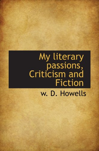 My literary passions, Criticism and Fiction (9781117234915) by W. D. Howells