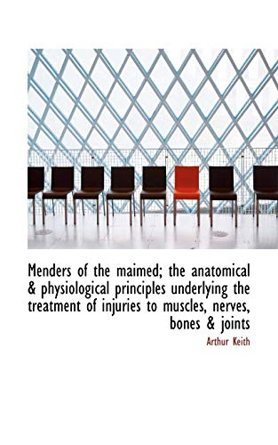 Menders of the Maimed; The Anatomical Physiological: Arthur Keith