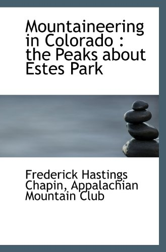 9781117248493: Mountaineering in Colorado : the Peaks about Estes Park
