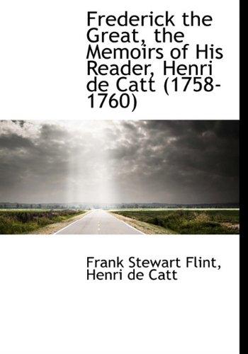 9781117248561: Frederick the Great, the Memoirs of His Reader, Henri de Catt (1758-1760)