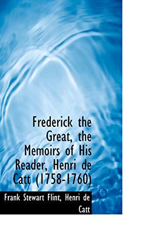 9781117248578: Frederick the Great, the Memoirs of His Reader, Henri de Catt (1758-1760)