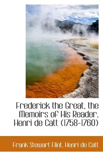 9781117248585: Frederick the Great, the Memoirs of His Reader, Henri de Catt (1758-1760)