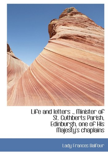 9781117251349: Life and Letters ., Minister of St. Cuthberts Parish, Edinburgh, One of His Majesty's Chaplains