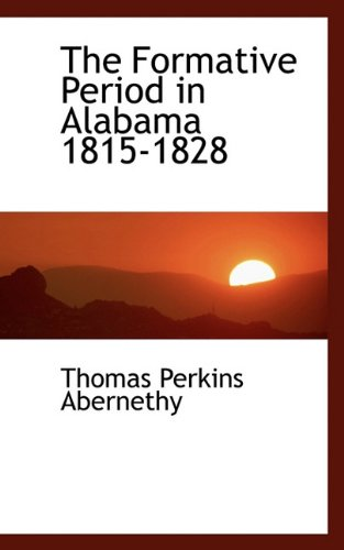 9781117254623: The Formative Period in Alabama 1815-1828