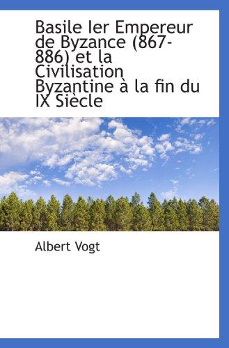 9781117259772: Basile Ier Empereur de Byzance (867-886) et la Civilisation Byzantine à la fin du IX Siècle (French Edition)