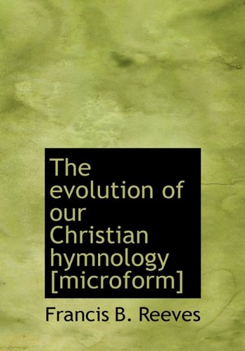 9781117261911: The Evolution of Our Christian Hymnology [Microform]