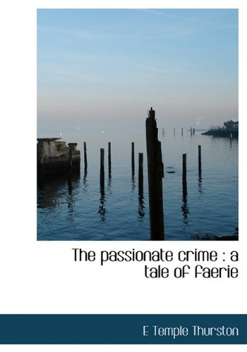 9781117263014: The passionate crime: a tale of faerie