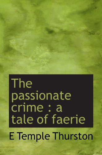 9781117263038: The passionate crime : a tale of faerie