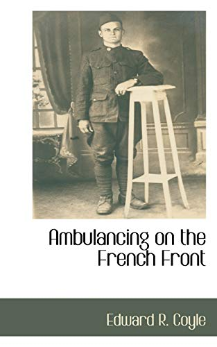 Ambulancing on the French Front: Edward R. Coyle