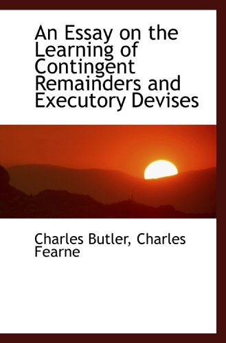 An Essay on the Learning of Contingent Remainders and Executory Devises (1117278328) by Butler, Charles; Fearne, Charles