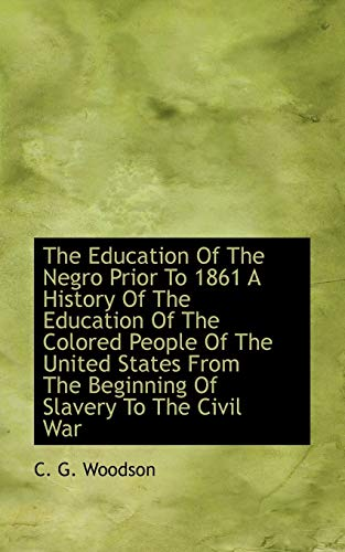 9781117279398: The Education Of The Negro Prior To 1861 A History Of The Education Of The Colored People Of The Uni