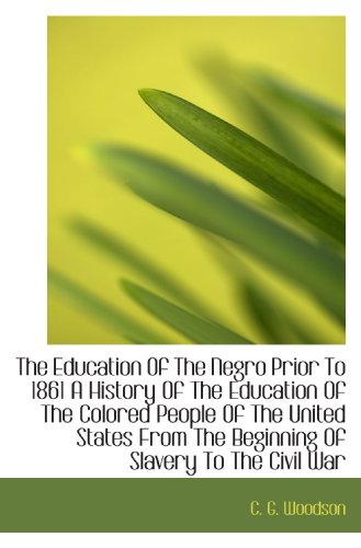 9781117279404: The Education Of The Negro Prior To 1861 A History Of The Education Of The Colored People Of The Uni