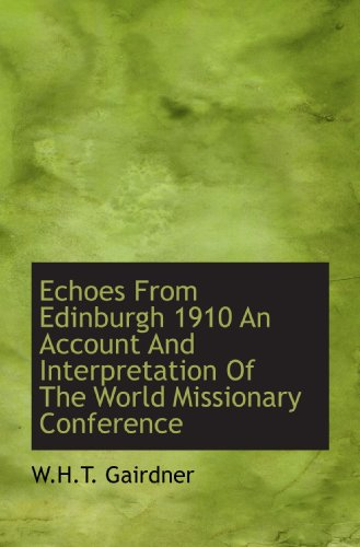 9781117279619: Echoes From Edinburgh 1910 An Account And Interpretation Of The World Missionary Conference