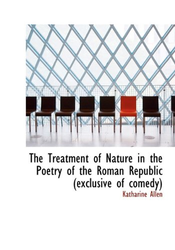 9781117283067: The Treatment of Nature in the Poetry of the Roman Republic (Exclusive of Comedy)