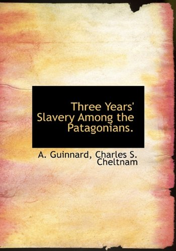9781117283777: Three Years' Slavery Among the Patagonians.