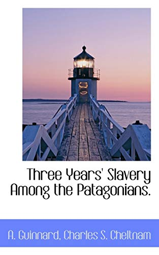 9781117283784: Three Years' Slavery Among the Patagonians.