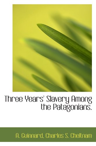 9781117283791: Three Years' Slavery Among the Patagonians.