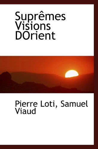 Suprêmes Visions DOrient (French Edition) (1117285022) by Pierre Loti; Samuel Viaud