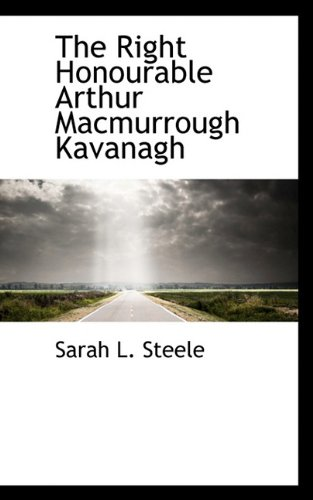 9781117289113: The Right Honourable Arthur Macmurrough Kavanagh