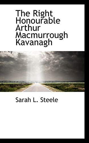 9781117289120: The Right Honourable Arthur Macmurrough Kavanagh