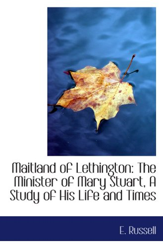 Maitland of Lethington: The Minister of Mary: E. Russell