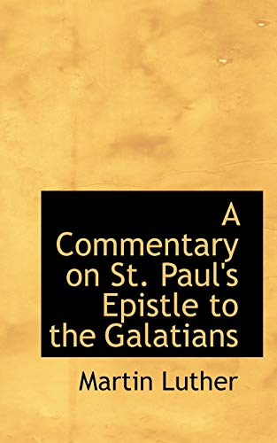 A Commentary on St. Paul's Epistle to the Galatians: Luther, Martin