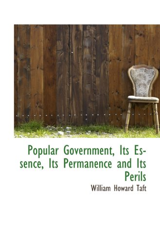 9781117299884: Popular Government, Its Essence, Its Permanence and Its Perils