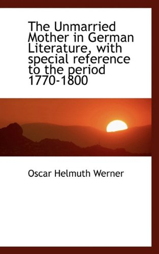 9781117304267: The Unmarried Mother in German Literature, with special reference to the period 1770-1800